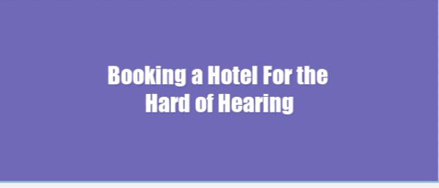 Booking a Hotel For the Hard of Hearing