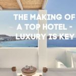 The Making of a Top Hotel – Luxury is Key