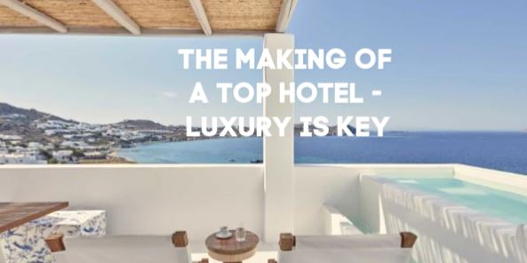The Making of a Top Hotel - Luxury is Key